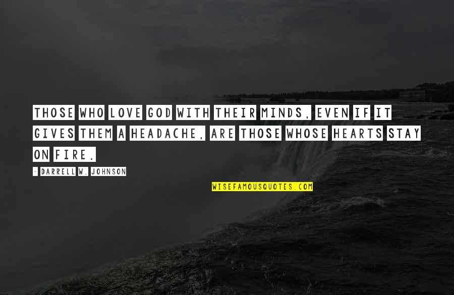 Love Hearts Quotes By Darrell W. Johnson: Those who love God with their minds, even