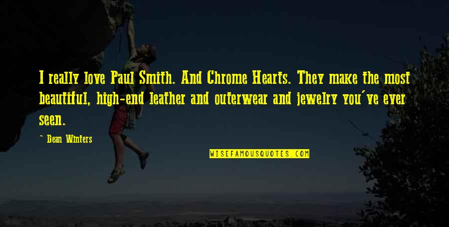 Love Hearts Quotes By Dean Winters: I really love Paul Smith. And Chrome Hearts.