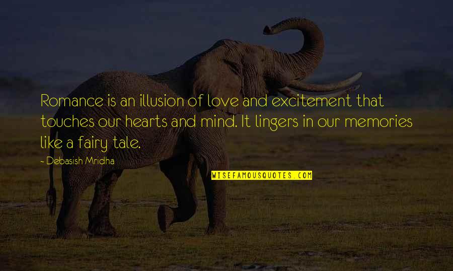 Love Hearts Quotes By Debasish Mridha: Romance is an illusion of love and excitement