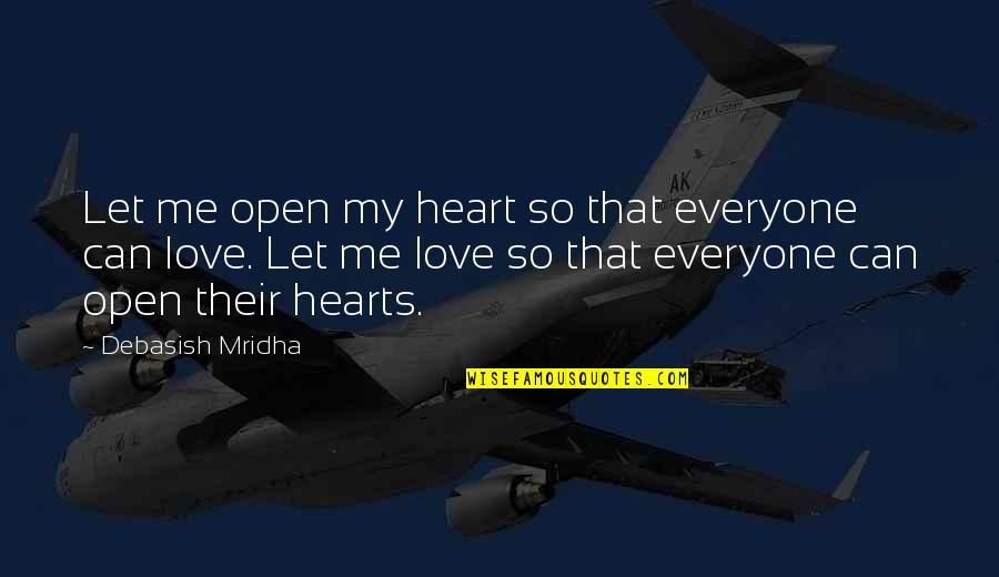 Love Hearts Quotes By Debasish Mridha: Let me open my heart so that everyone