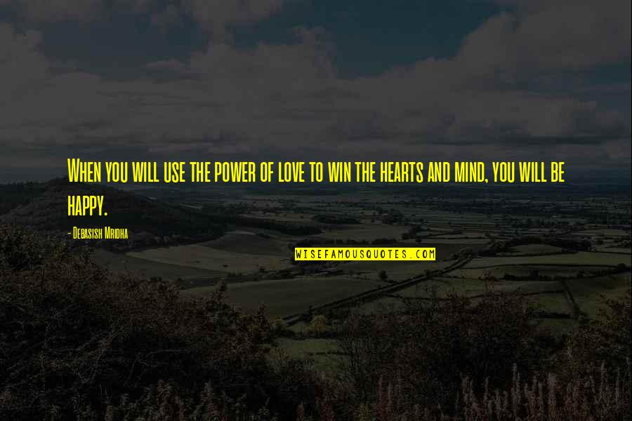 Love Hearts Quotes By Debasish Mridha: When you will use the power of love