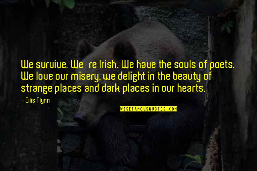 Love Hearts Quotes By Eilis Flynn: We survive. We're Irish. We have the souls