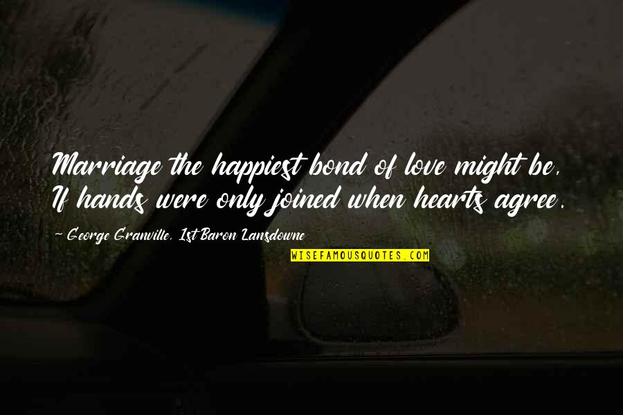 Love Hearts Quotes By George Granville, 1st Baron Lansdowne: Marriage the happiest bond of love might be,
