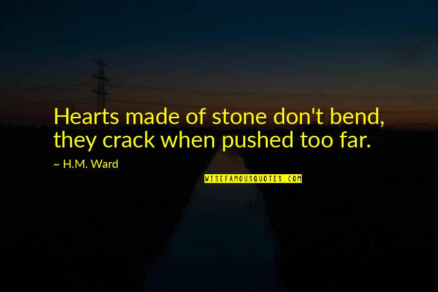 Love Hearts Quotes By H.M. Ward: Hearts made of stone don't bend, they crack
