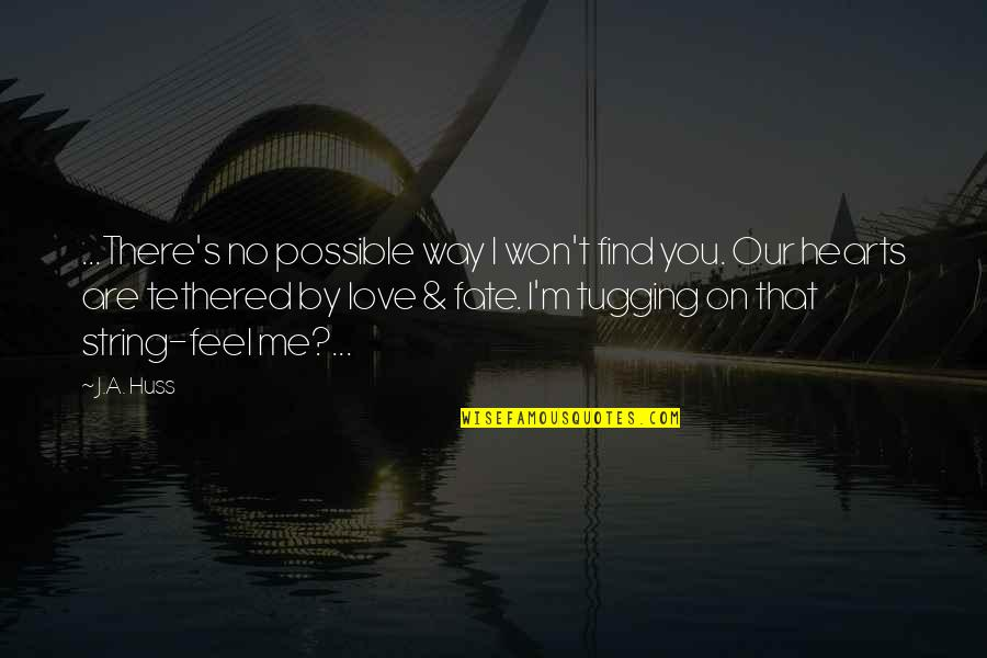 Love Hearts Quotes By J.A. Huss: ...There's no possible way I won't find you.