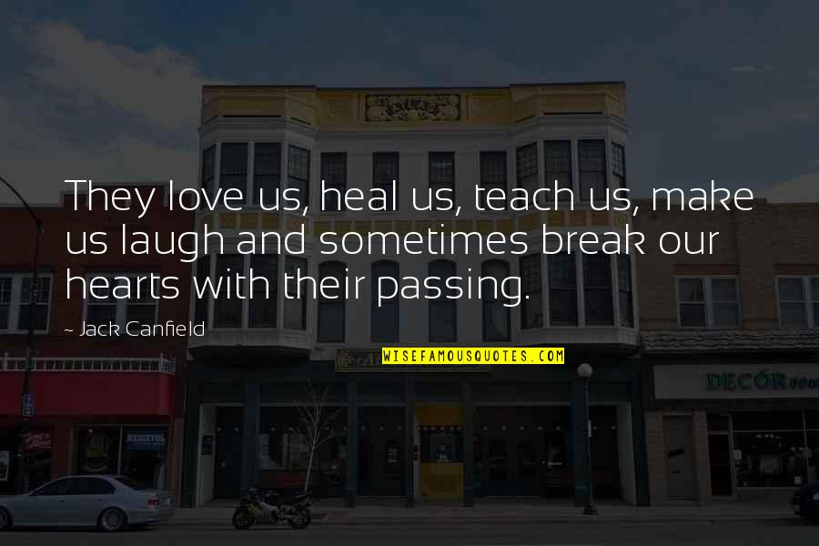 Love Hearts Quotes By Jack Canfield: They love us, heal us, teach us, make