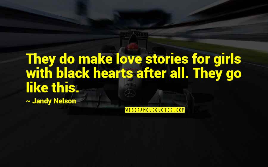Love Hearts Quotes By Jandy Nelson: They do make love stories for girls with