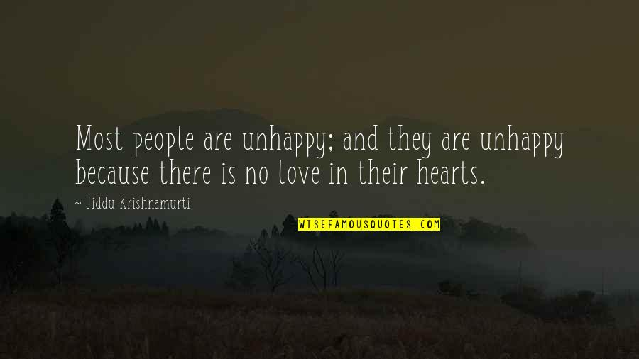 Love Hearts Quotes By Jiddu Krishnamurti: Most people are unhappy; and they are unhappy