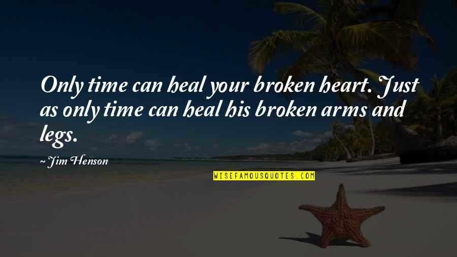 Love Hearts Quotes By Jim Henson: Only time can heal your broken heart. Just