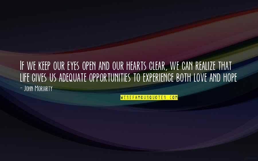 Love Hearts Quotes By John Moriarty: If we keep our eyes open and our