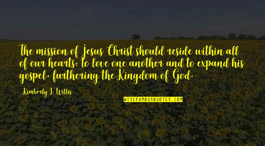 Love Hearts Quotes By Kimberly L. Willis: The mission of Jesus Christ should reside within