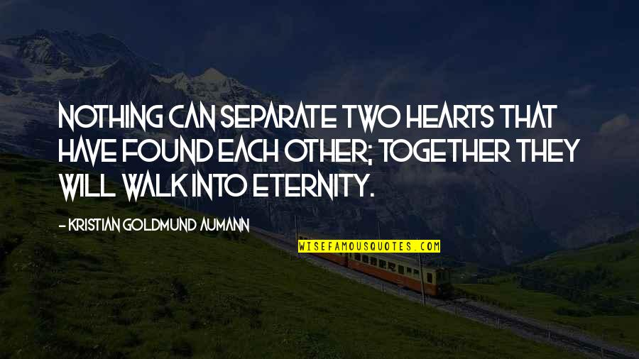 Love Hearts Quotes By Kristian Goldmund Aumann: Nothing can separate two hearts that have found