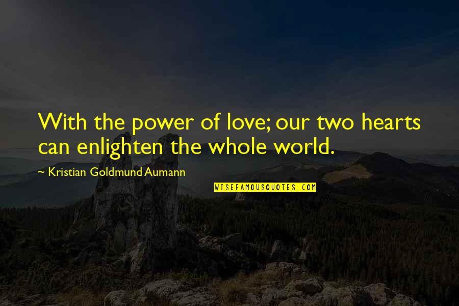 Love Hearts Quotes By Kristian Goldmund Aumann: With the power of love; our two hearts