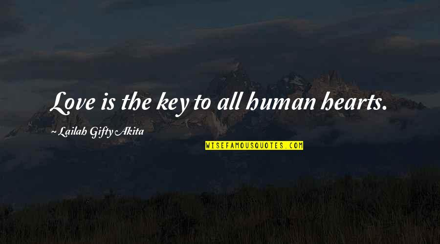 Love Hearts Quotes By Lailah Gifty Akita: Love is the key to all human hearts.