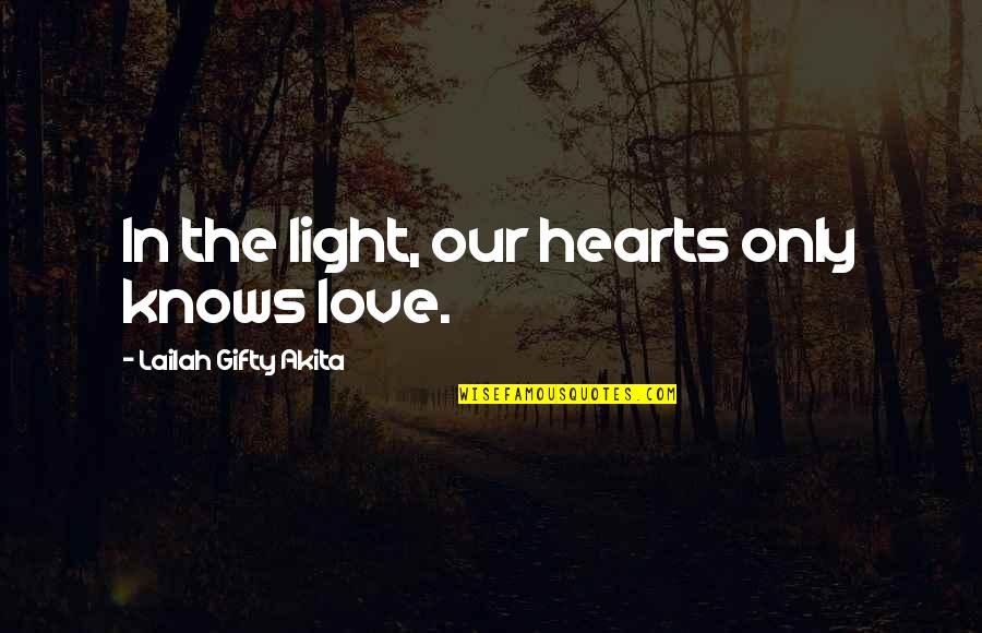 Love Hearts Quotes By Lailah Gifty Akita: In the light, our hearts only knows love.