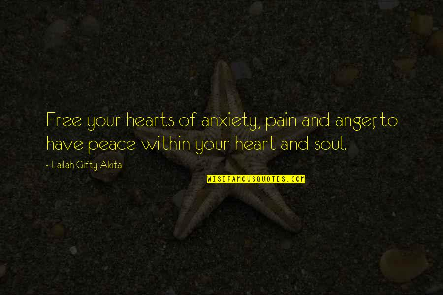 Love Hearts Quotes By Lailah Gifty Akita: Free your hearts of anxiety, pain and anger,