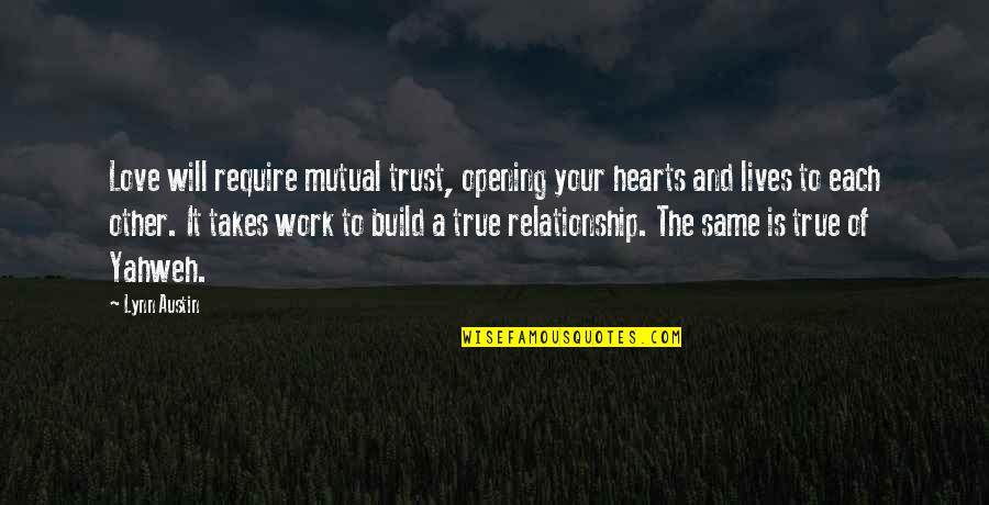 Love Hearts Quotes By Lynn Austin: Love will require mutual trust, opening your hearts