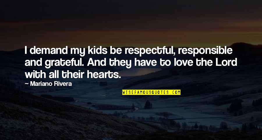 Love Hearts Quotes By Mariano Rivera: I demand my kids be respectful, responsible and