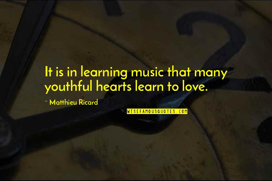 Love Hearts Quotes By Matthieu Ricard: It is in learning music that many youthful