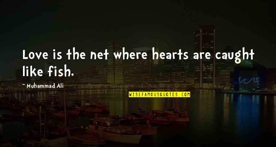 Love Hearts Quotes By Muhammad Ali: Love is the net where hearts are caught