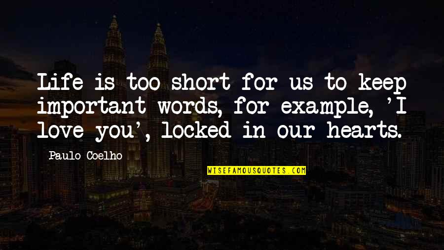 Love Hearts Quotes By Paulo Coelho: Life is too short for us to keep