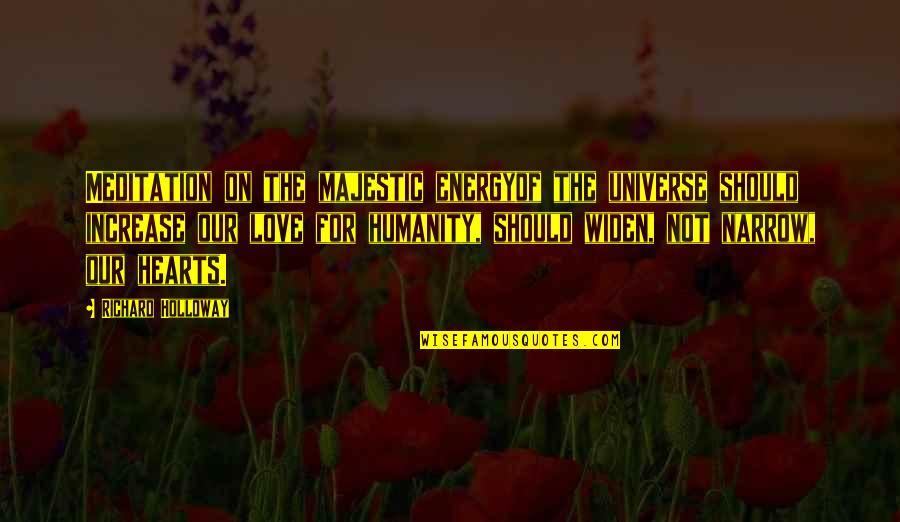 Love Hearts Quotes By Richard Holloway: Meditation on the majestic energyof the universe should