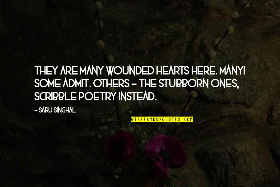 Love Hearts Quotes By Saru Singhal: They are many wounded hearts here. Many! Some