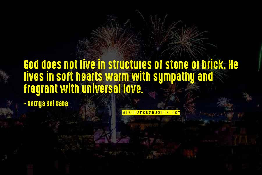 Love Hearts Quotes By Sathya Sai Baba: God does not live in structures of stone