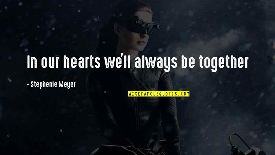 Love Hearts Quotes By Stephenie Meyer: In our hearts we'll always be together