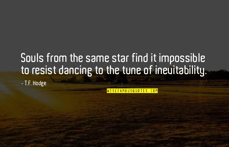 Love Hearts Quotes By T.F. Hodge: Souls from the same star find it impossible