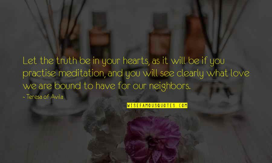 Love Hearts Quotes By Teresa Of Avila: Let the truth be in your hearts, as