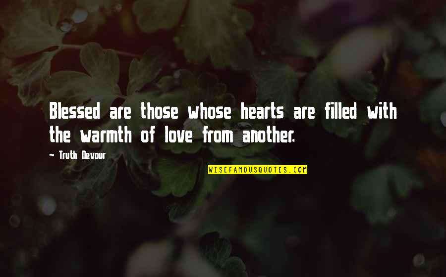 Love Hearts Quotes By Truth Devour: Blessed are those whose hearts are filled with
