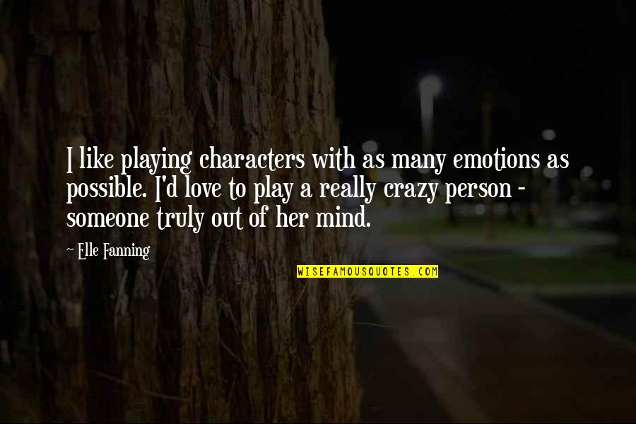 Love Her Like Crazy Quotes By Elle Fanning: I like playing characters with as many emotions