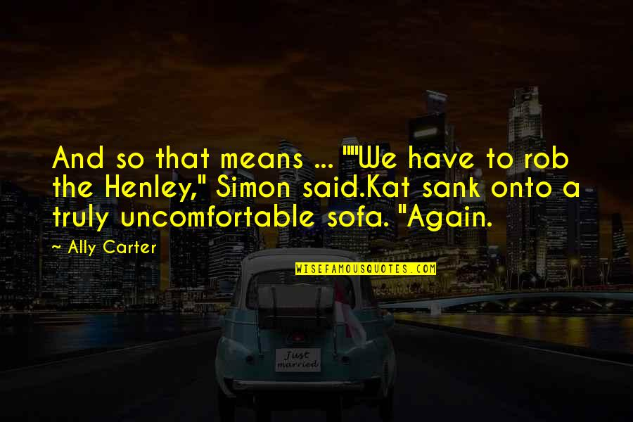 """Love Him Like I Do Quotes By Ally Carter: And so that means ... """"""""We have to"""