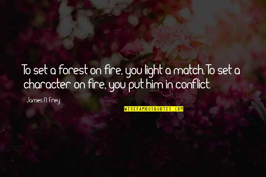 Love Him Like I Do Quotes By James N. Frey: To set a forest on fire, you light