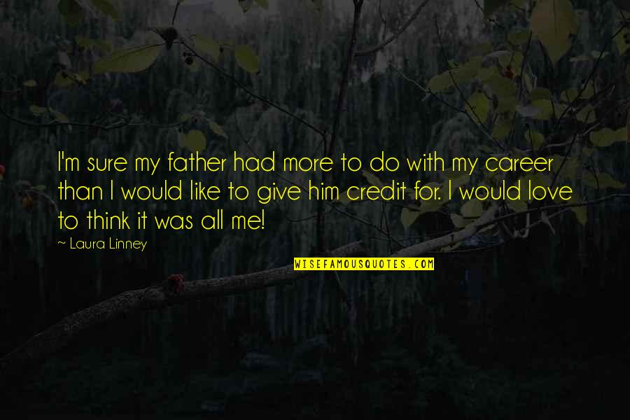 Love Him Like I Do Quotes By Laura Linney: I'm sure my father had more to do