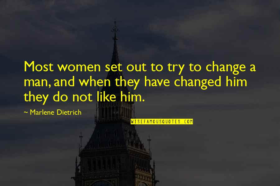 Love Him Like I Do Quotes By Marlene Dietrich: Most women set out to try to change