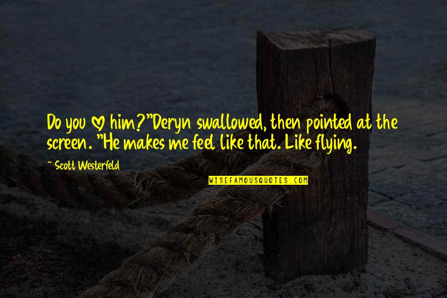 """Love Him Like I Do Quotes By Scott Westerfeld: Do you love him?""""Deryn swallowed, then pointed at"""