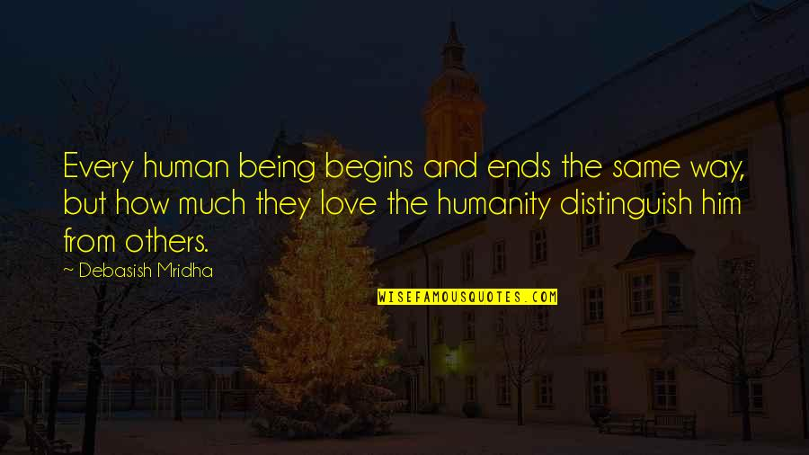 Love Him Much Quotes By Debasish Mridha: Every human being begins and ends the same