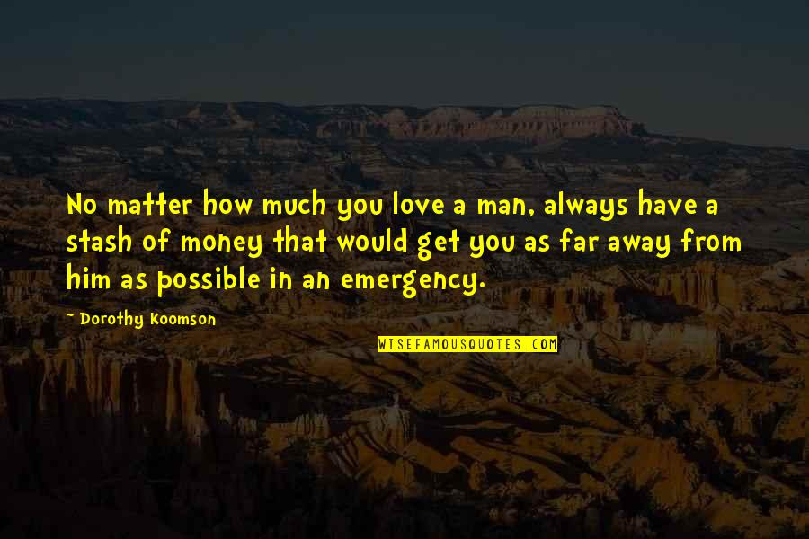 Love Him Much Quotes By Dorothy Koomson: No matter how much you love a man,