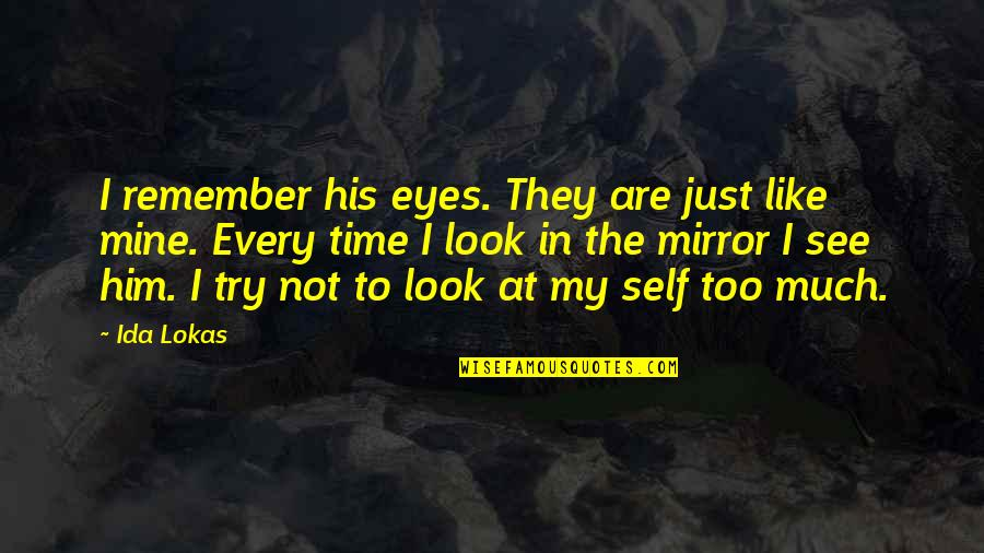 Love Him Much Quotes By Ida Lokas: I remember his eyes. They are just like