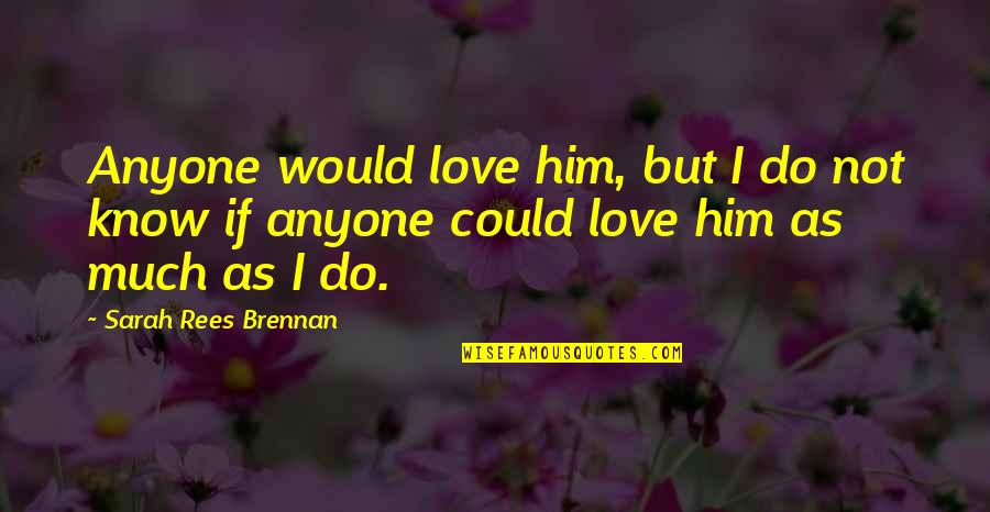 Love Him Much Quotes By Sarah Rees Brennan: Anyone would love him, but I do not