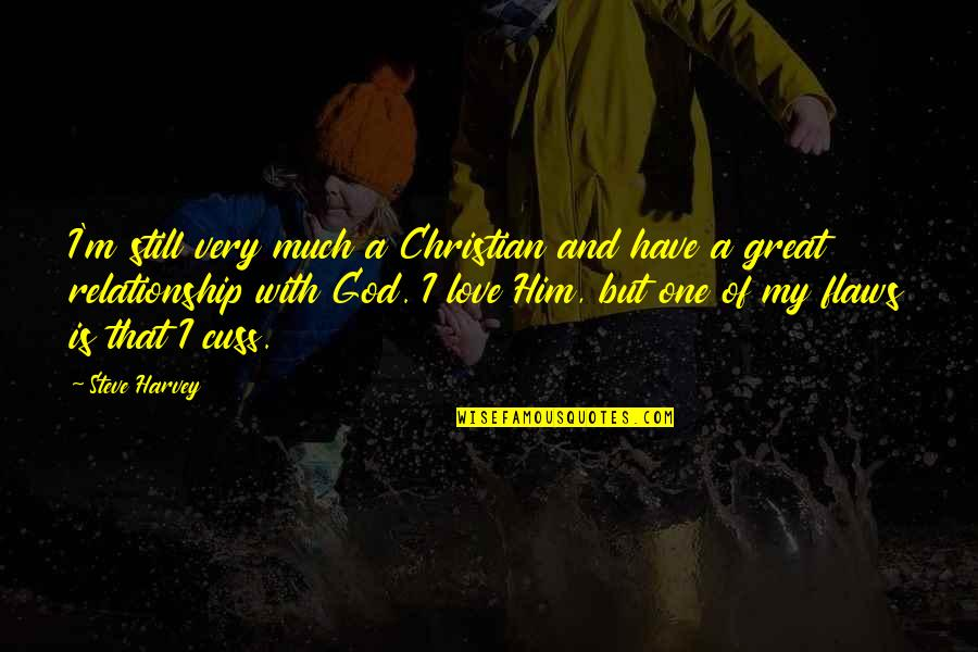 Love Him Much Quotes By Steve Harvey: I'm still very much a Christian and have