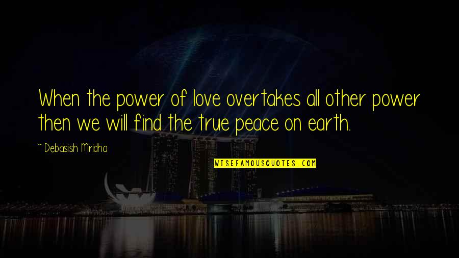 Love Hope Peace Happiness Quotes By Debasish Mridha: When the power of love overtakes all other