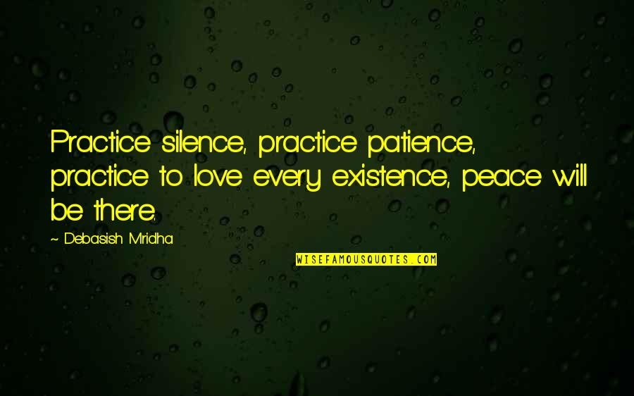 Love Hope Peace Happiness Quotes By Debasish Mridha: Practice silence, practice patience, practice to love every