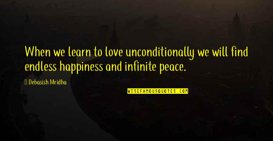 Love Hope Peace Happiness Quotes By Debasish Mridha: When we learn to love unconditionally we will