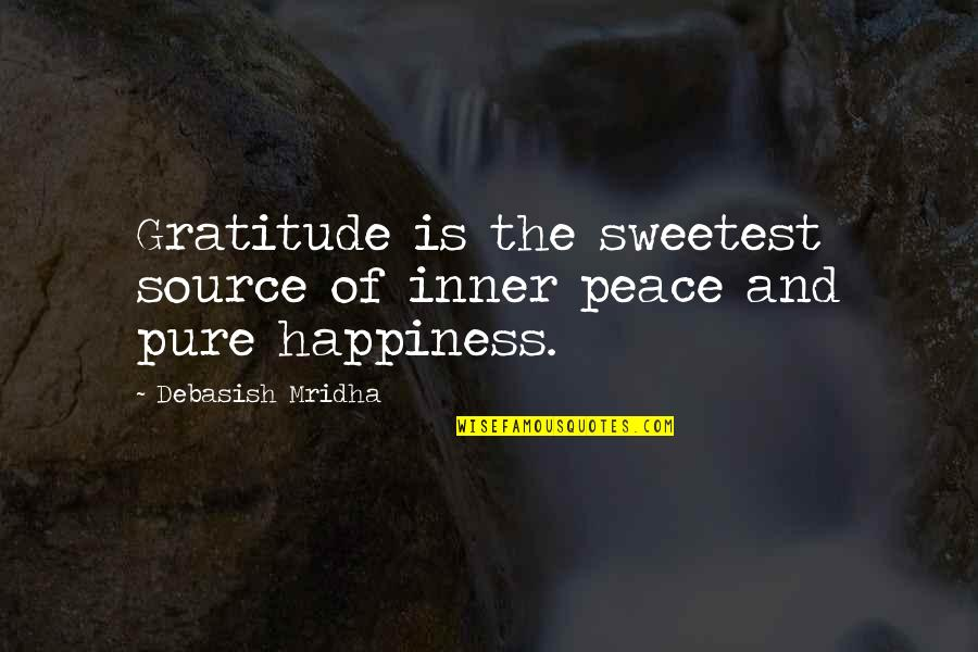 Love Hope Peace Happiness Quotes By Debasish Mridha: Gratitude is the sweetest source of inner peace