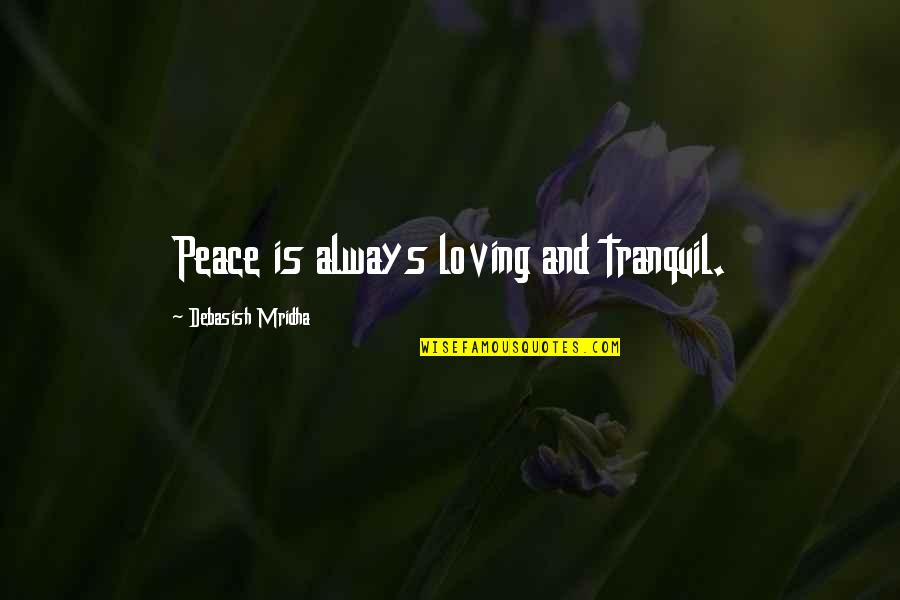 Love Hope Peace Happiness Quotes By Debasish Mridha: Peace is always loving and tranquil.