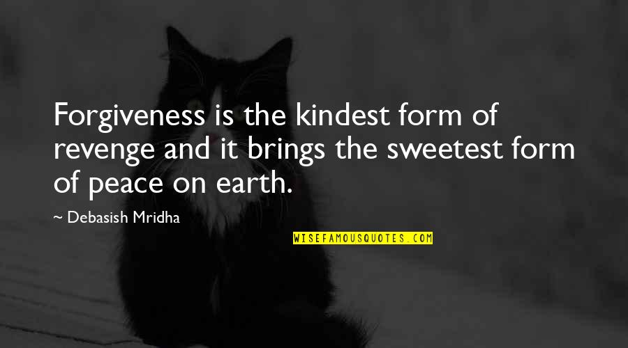 Love Hope Peace Happiness Quotes By Debasish Mridha: Forgiveness is the kindest form of revenge and
