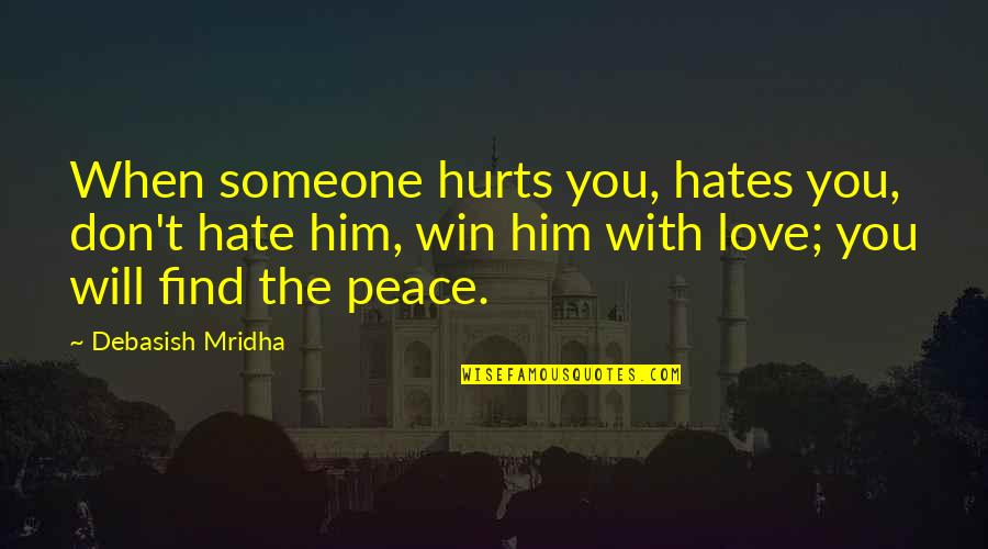 Love Hope Peace Happiness Quotes By Debasish Mridha: When someone hurts you, hates you, don't hate